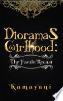 Dioramas Of Girlhood The Faerie Recast
