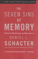 The Seven Sins Of Memory : transcience, blocking, misattribution, suggestibility, bias, and persistence,...