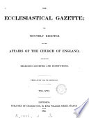 The Ecclesiastical gazette  or  Monthly register of the affairs of the Church of England