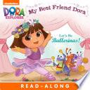 Let S Be Ballerinas My Best Friend Dora Dora The Explorer
