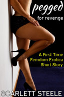 Pegged for Revenge   A First Time Femdom Erotica Short Story