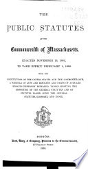 The Public Statutes of the Commonwealth of Massachusetts  Enacted Nov  19  1881