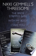 Nikki Gemmell   s Threesome  The Bride Stripped Bare  With the Body  I Take You