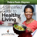 A Simplified Guide To Healthy Living Vegetarian And Vegan Recipes And More