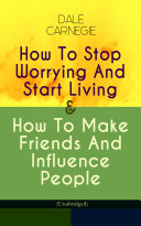How To Stop Worrying And Start Living   How To Make Friends And Influence People  Unabridged