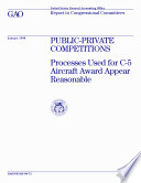 Publicprivate competitions   processes used for C5 aircraft award appear reasonable   report to congressional committees
