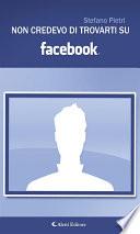 Non credevo di trovarti su facebook