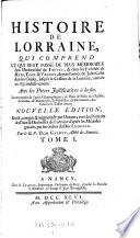 Histoire de Lorraine, ... depuis l'entree de Jules-Cesar dans les Gaules, jusqu'a la cession de la Lorraine, arrivee en 1737. Nouv. ed. rev. corr. et augm