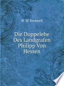 Die Doppelehe Des Landgrafen Philipp Von Hessen