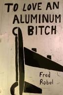 To Love an Aluminum Bitch