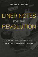 Liner Notes for the Revolution: The Intellectual Life of Black Feminist Sound