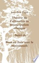 Théorie de l'aliénation et émancipation ethnique Suivi de Pour en finir avec le Mammouth