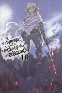 Is It Wrong to Try to Pick Up Girls in a Dungeon   Vol  10  light novel