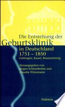 Die Entstehung der Geburtsklinik in Deutschland 1751-1850