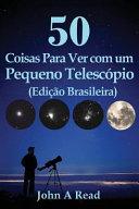 50 Coisas para Ver Com Um Pequeno Telesc  pio  Edi    o Brasileira