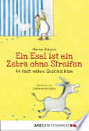Ein Esel ist ein Zebra ohne Streifen   44 fast wahre Geschichten