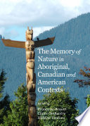 The Memory of Nature in Aboriginal  Canadian and American Contexts