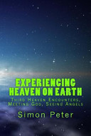 Experiencing Heaven On Earth : heaven is open and god is...