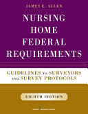 Nursing Home Federal Requirements  8th Edition  Guidelines to Surveyors and Survey Protocols