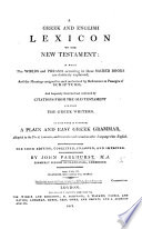 A Greek and English Lexicon to the New Testament     To this work is prefixed  a plain and easy Greek grammar     The third edition  corrected  etc