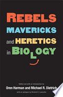 Rebels  Mavericks  and Heretics In Biology