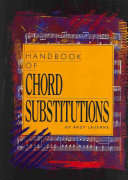 Handbook of Chord Substitutions When Playing Any Tune Includes Chapters On Tritone