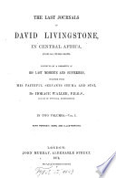 The Last Journals of David Livingstone  in Central Africa  From 1865 to His Death  1866 1873 Continued by a Narrative of His Last Moments and Sufferings  Obtained From His Faithful Servants Chuma and Susi  Complete
