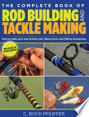Complete Book Of Rod Building And Tackle Making : for fishing tackle....