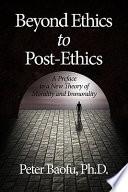 Beyond Ethics to Post Ethics