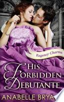 His Forbidden Debutante  Regency Charms  Book 4