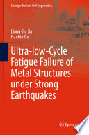 Ultra Low Cycle Fatigue Failure Of Metal Structures Under Strong Earthquakes