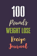 100 Pounds Weight Lose Recipe Journal