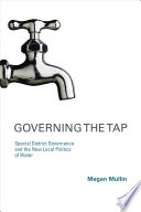 Governing the Tap  Special District Governance and the New Local Politics of Water