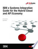 IBM z Systems Integration Guide for the Hybrid Cloud and API Economy