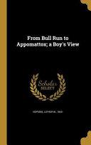 From Bull Run To Appomattox A
