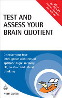 Test and assess your brain quotient [electronic resource] : discover your true intelligence with tests of aptitude, logic, memory, EQ, creative and la