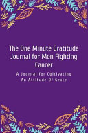 The One Minute Gratitude Journal For Men Fighting Cancer