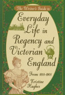 The Writer s Guide to Everyday Life in Regency and Victorian England  from 1811 1901