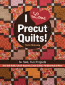 I Love Precut Quilts  : save hours choosing and cutting fabric...