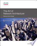 The Art Of Network Architecture : guide to architecting and evolving networks...