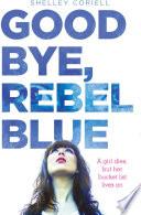 Goodbye  Rebel Blue
