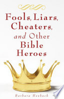 Fools, Liars, Cheaters, and Other Bible Heroes Diverse Stories Of 28 Men And Women
