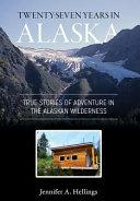Twenty Seven Years in Alaska