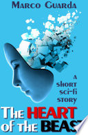 The Heart Of The Beast (A Science Fiction Novelette #5) : sanders, who is appointed with the suicide mission...