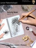 Junior Paleontologist Activity Book: Ages 5-12: Explore, Learn, Protect