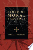 Renewing Moral Theology : are increasingly unfamiliar with the moral...