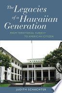 The Legacies of a Hawaiian Generation