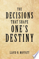 The Decisions That Shape One S Destiny