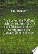 Das System des Ved?nta nach den Brahma-S?tra'S des B?dar?yaa und dem Commentare des ?ankara ?ber Dieselben