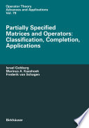 Partially Specified Matrices and Operators  Classification  Completion  Applications